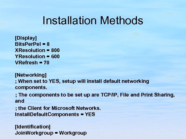 Installation Methods [Display] Bits. Per. Pel = 8 XResolution = 800 YResolution = 600