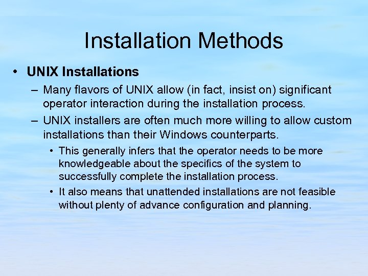 Installation Methods • UNIX Installations – Many flavors of UNIX allow (in fact, insist