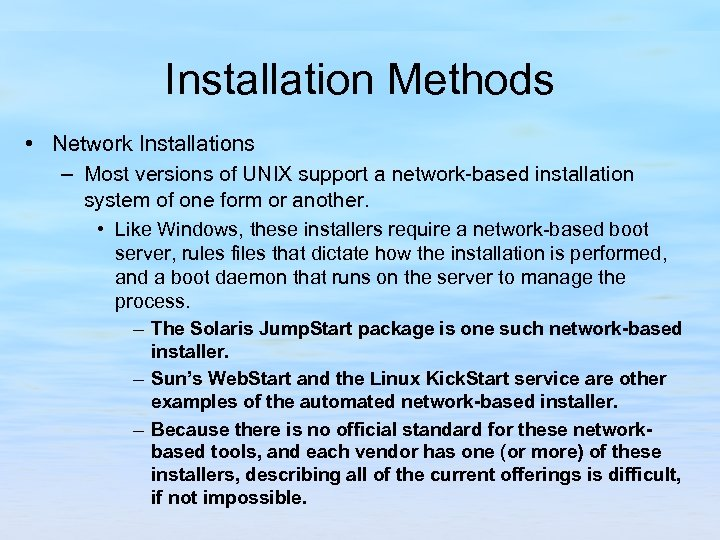 Installation Methods • Network Installations – Most versions of UNIX support a network-based installation