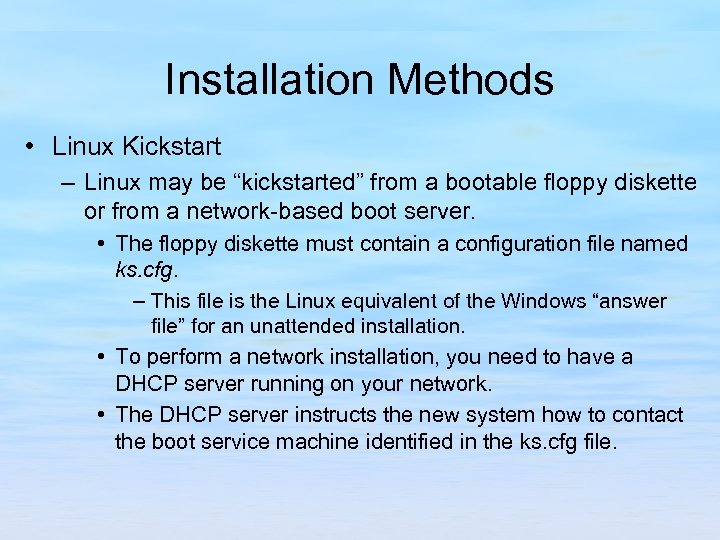 "Installation Methods • Linux Kickstart – Linux may be ""kickstarted"" from a bootable floppy"