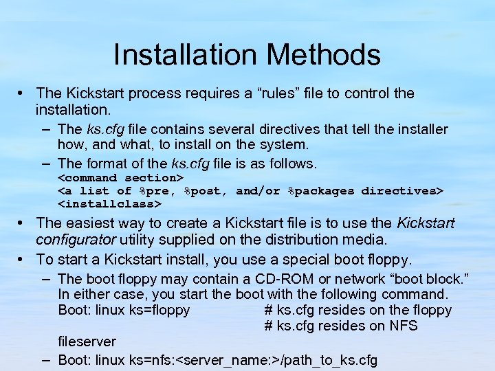 "Installation Methods • The Kickstart process requires a ""rules"" file to control the installation."