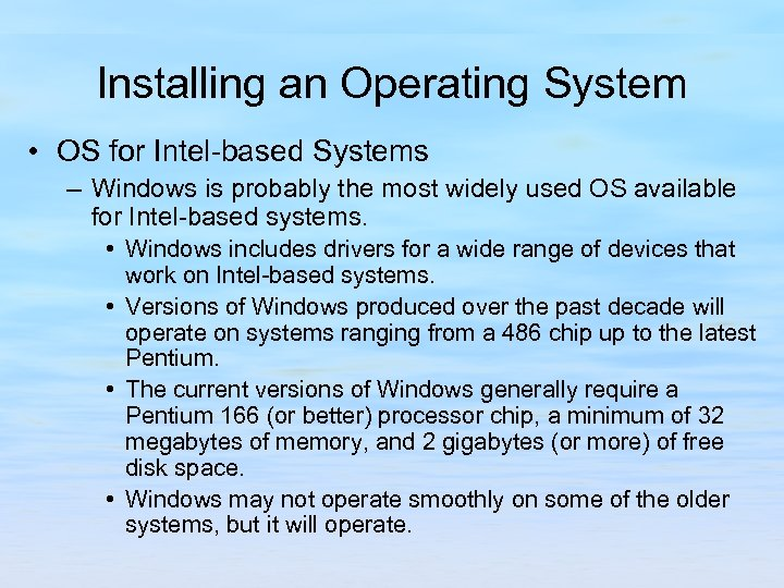 Installing an Operating System • OS for Intel-based Systems – Windows is probably the