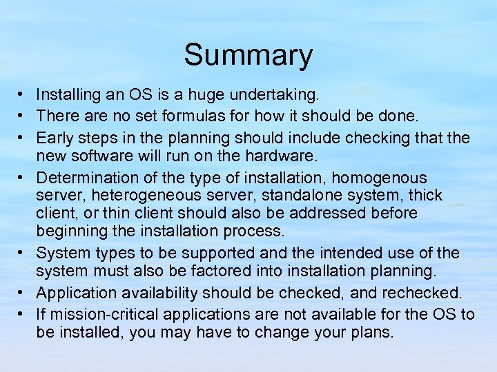 Summary • Installing an OS is a huge undertaking. • There are no set
