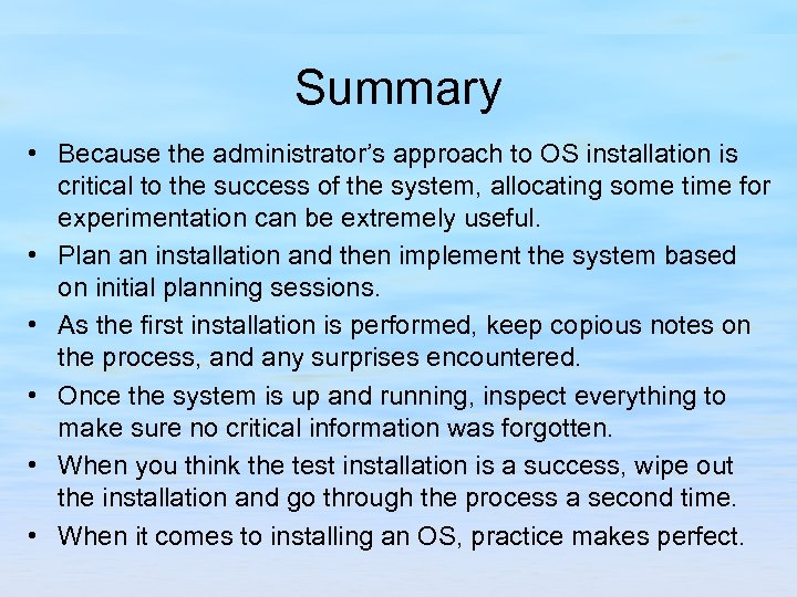 Summary • Because the administrator's approach to OS installation is critical to the success