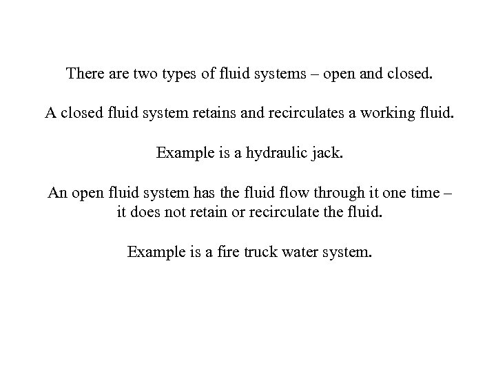 There are two types of fluid systems – open and closed. A closed fluid