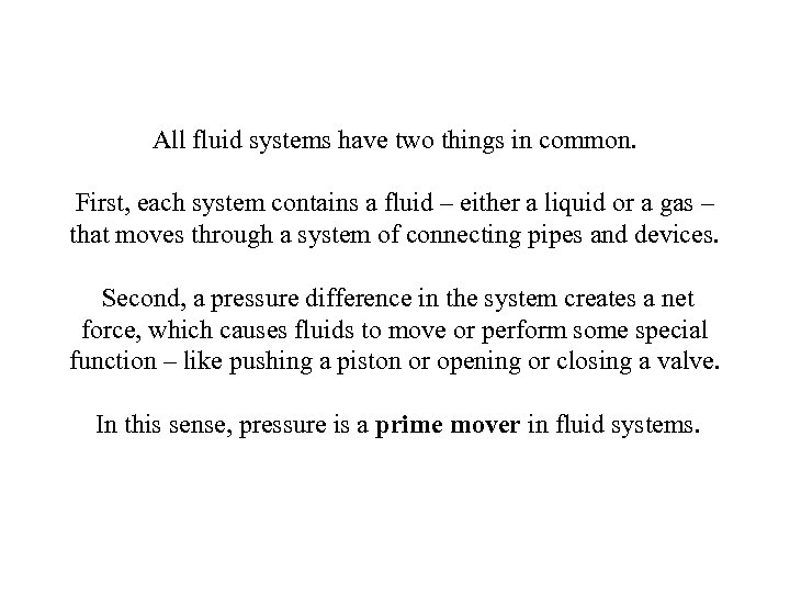 All fluid systems have two things in common. First, each system contains a fluid