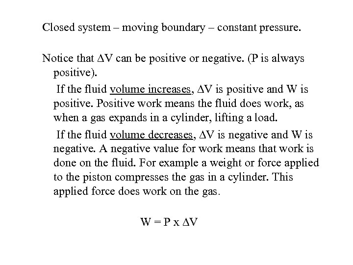 Closed system – moving boundary – constant pressure. Notice that V can be
