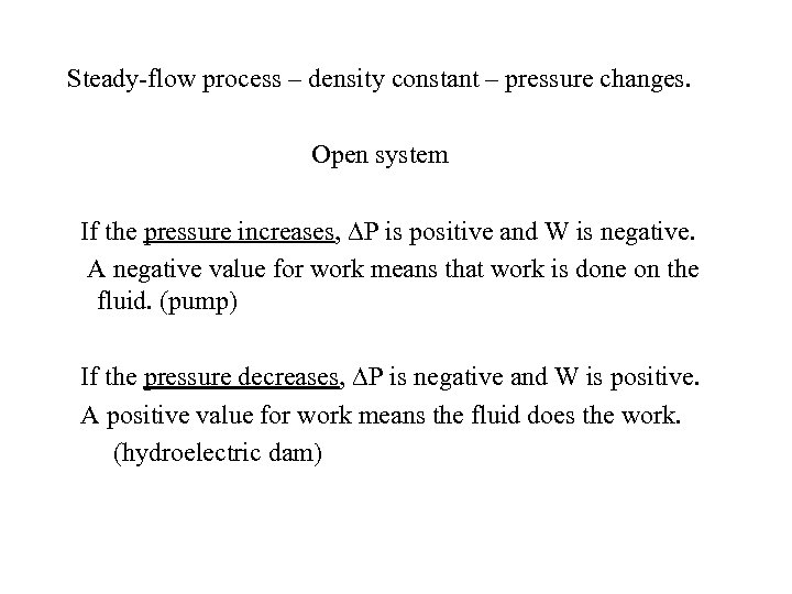 Steady-flow process – density constant – pressure changes. Open system If the pressure