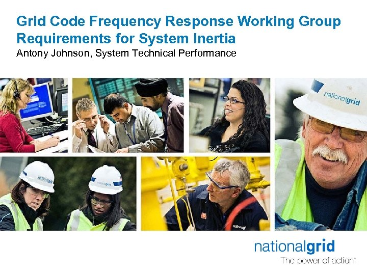 Grid Code Frequency Response Working Group Requirements for System Inertia Antony Johnson, System Technical