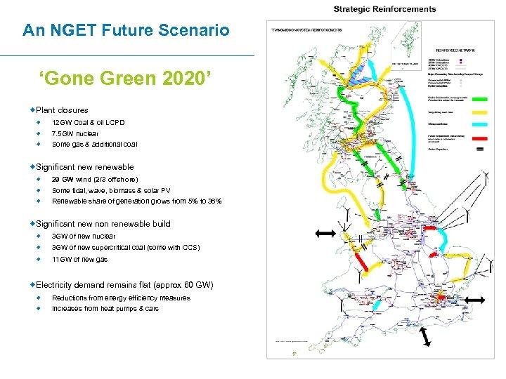 An NGET Future Scenario 'Gone Green 2020' ®Plant closures ® ® ® 12 GW