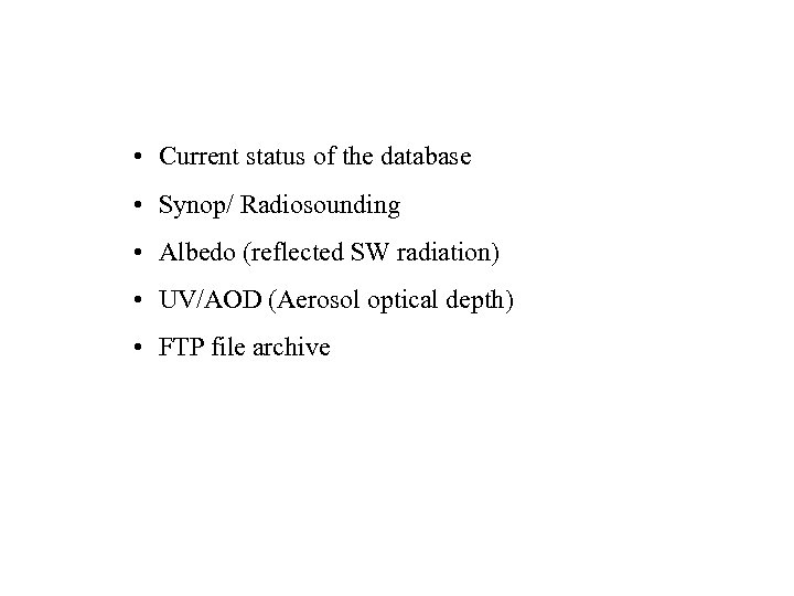 • Current status of the database • Synop/ Radiosounding • Albedo (reflected SW