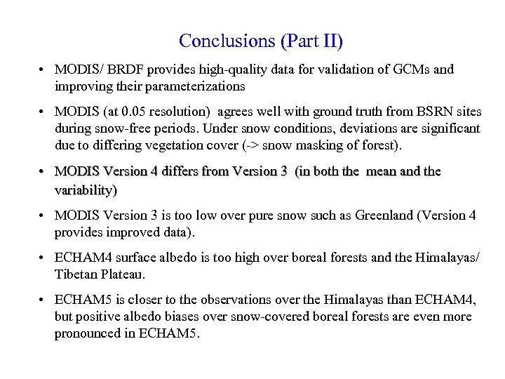 Conclusions (Part II) • MODIS/ BRDF provides high-quality data for validation of GCMs and