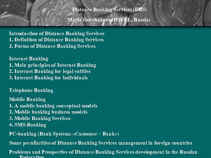Distance Banking Services (DBS) Maria Gorchakova (BSUEL, Russia) Introduction of Distance Banking Services 1.