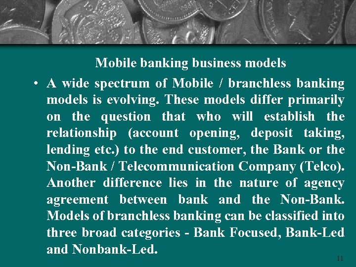 Mobile banking business models • A wide spectrum of Mobile / branchless banking models