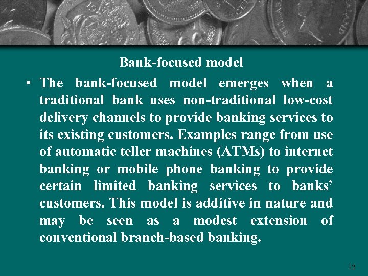Bank-focused model • The bank-focused model emerges when a traditional bank uses non-traditional low-cost