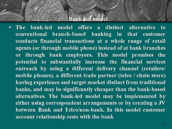Bank-led model • The bank-led model offers a distinct alternative to conventional branch-based banking