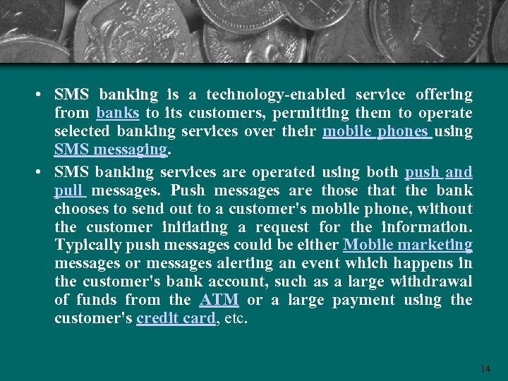 • SMS banking is a technology-enabled service offering from banks to its customers,
