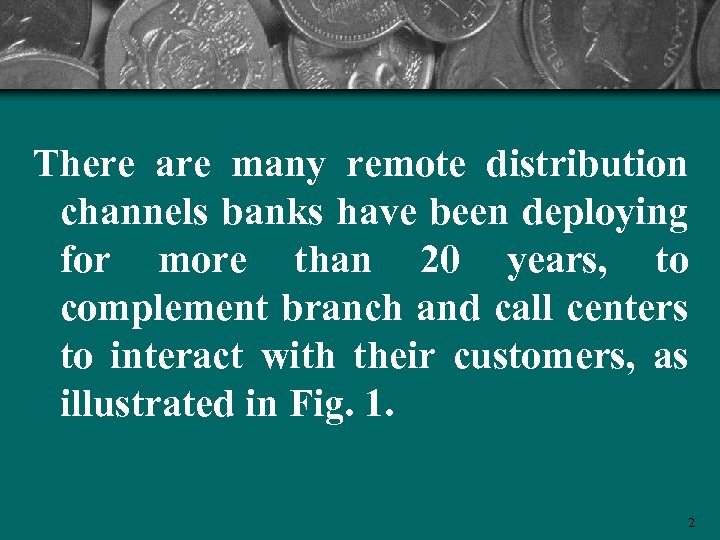 There are many remote distribution channels banks have been deploying for more than 20