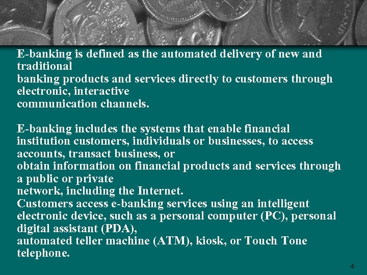 E-banking is defined as the automated delivery of new and traditional banking products and