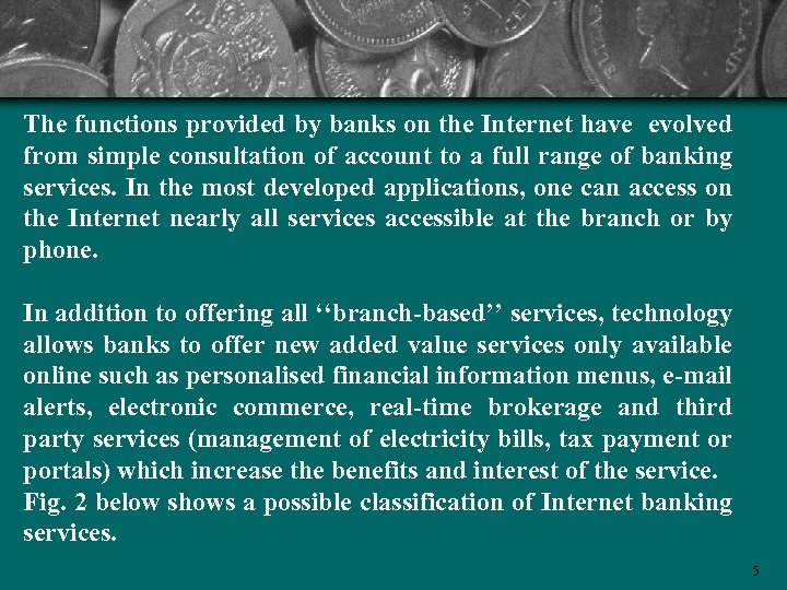 The functions provided by banks on the Internet have evolved from simple consultation of