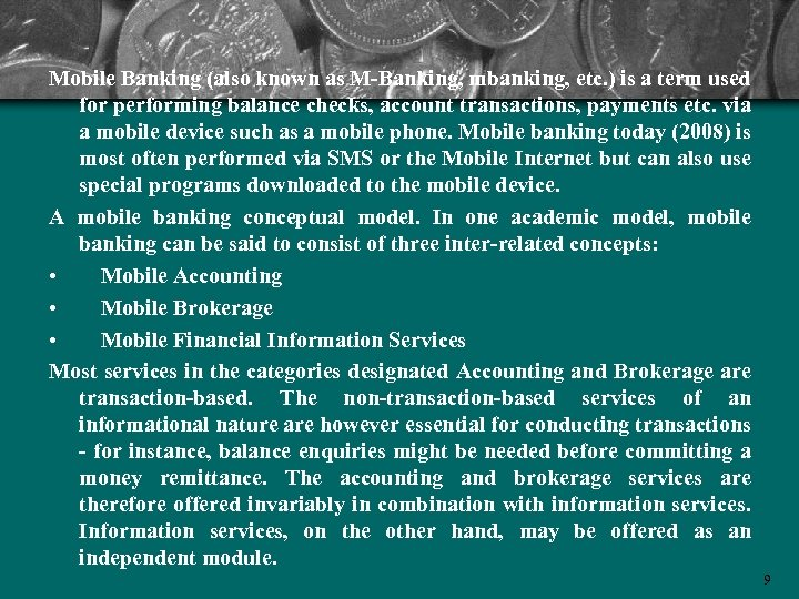 Mobile Banking (also known as M-Banking, mbanking, etc. ) is a term used for