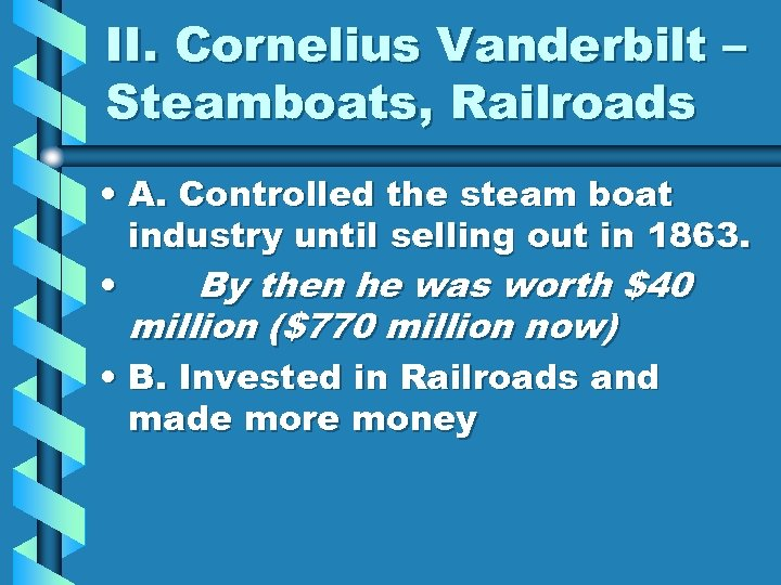 II. Cornelius Vanderbilt – Steamboats, Railroads • A. Controlled the steam boat industry until