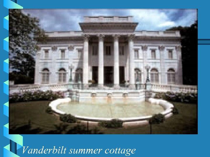 Vanderbilt summer cottage