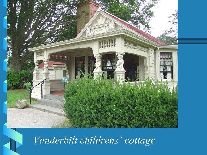 Vanderbilt childrens' cottage