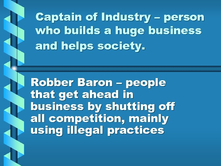 Captain of Industry – person who builds a huge business and helps society. Robber