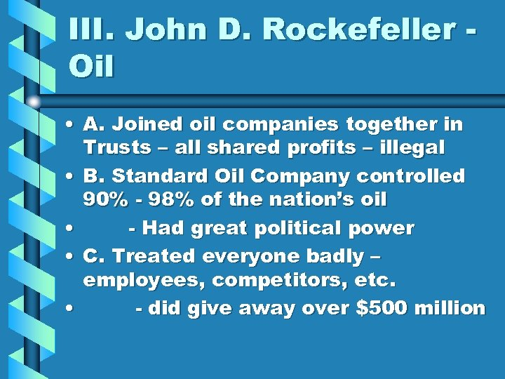III. John D. Rockefeller Oil • A. Joined oil companies together in Trusts –