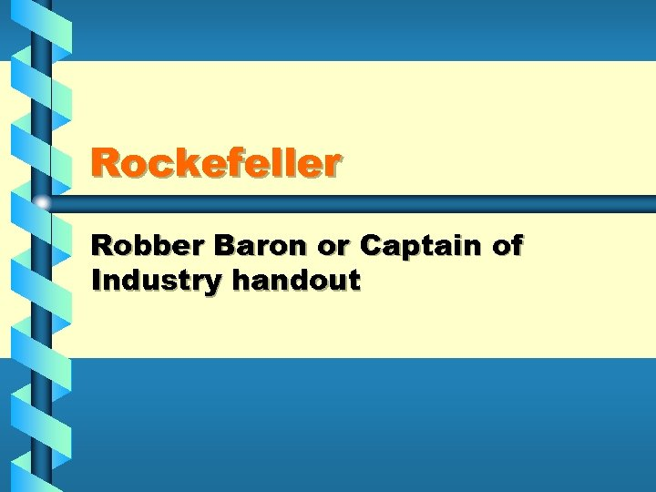 Rockefeller Robber Baron or Captain of Industry handout