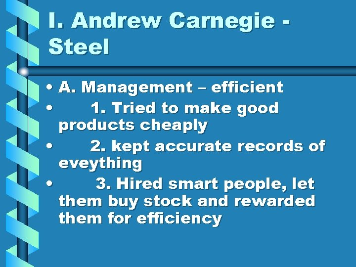 I. Andrew Carnegie Steel • A. Management – efficient • 1. Tried to make