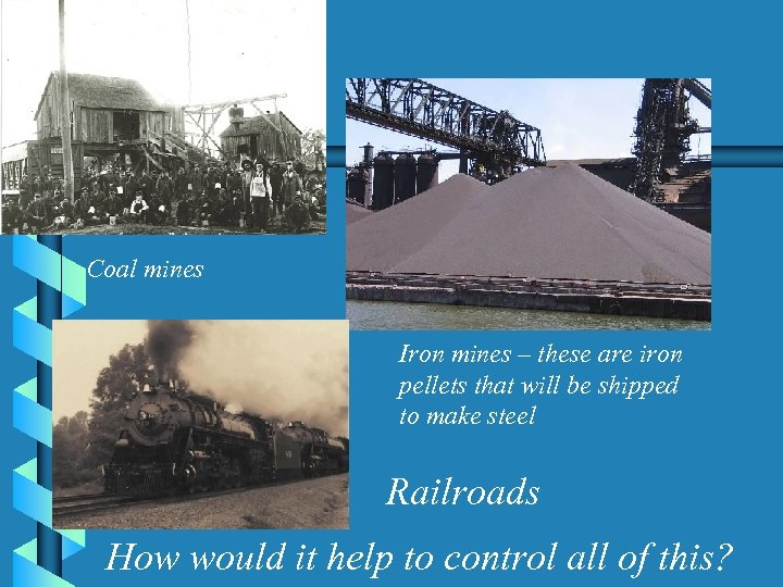 Coal mines Iron mines – these are iron pellets that will be shipped to