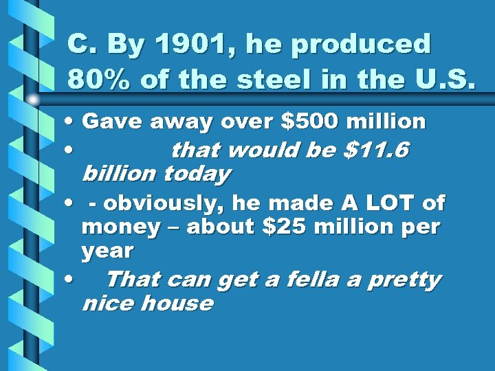 C. By 1901, he produced 80% of the steel in the U. S. •