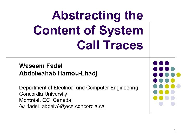 Abstracting the Content of System Call Traces Waseem Fadel Abdelwahab Hamou-Lhadj Department of Electrical