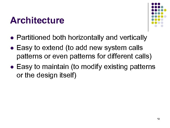 Architecture l l l Partitioned both horizontally and vertically Easy to extend (to add