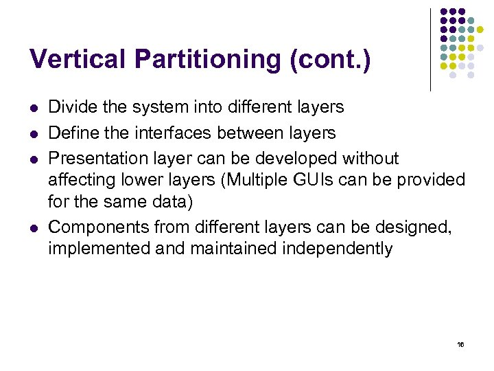 Vertical Partitioning (cont. ) l l Divide the system into different layers Define the