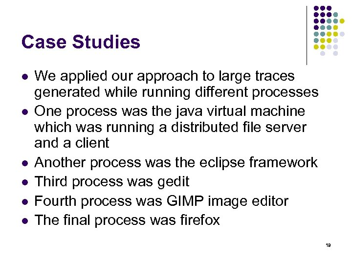 Case Studies l l l We applied our approach to large traces generated while
