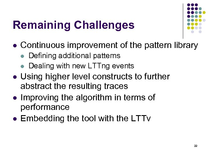 Remaining Challenges l Continuous improvement of the pattern library l l l Defining additional