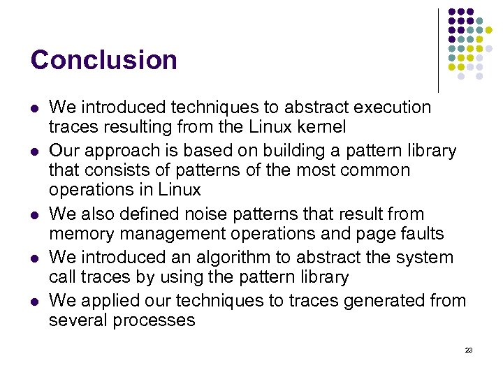 Conclusion l l l We introduced techniques to abstract execution traces resulting from the