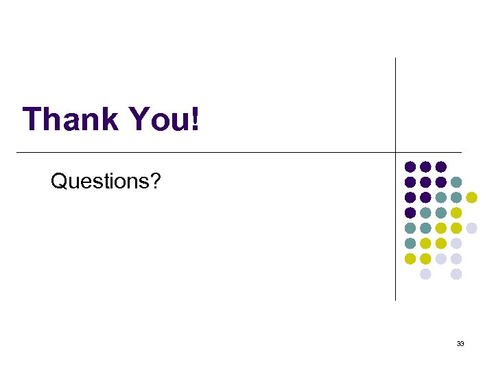 Thank You! Questions? 33