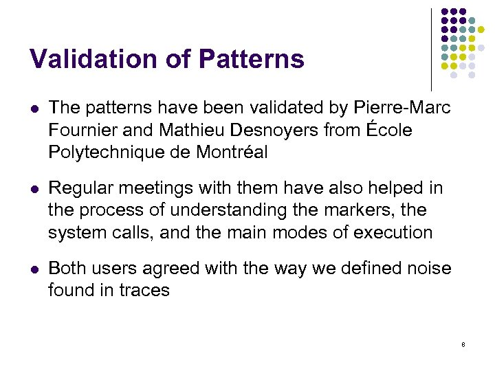 Validation of Patterns l The patterns have been validated by Pierre-Marc Fournier and Mathieu