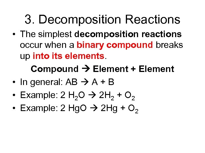 3. Decomposition Reactions • The simplest decomposition reactions occur when a binary compound breaks
