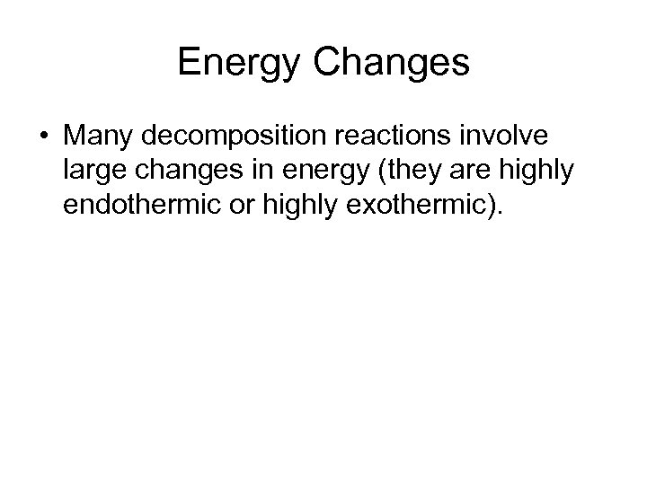 Energy Changes • Many decomposition reactions involve large changes in energy (they are highly