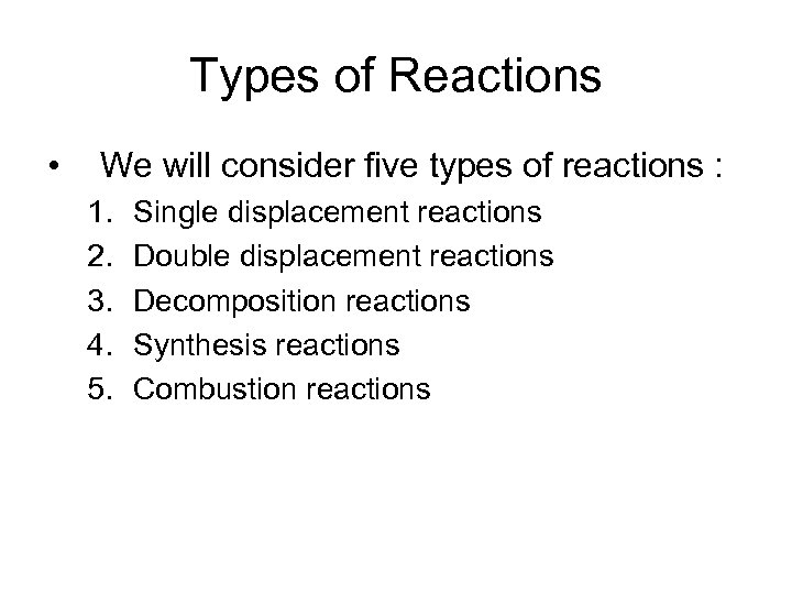 Types of Reactions • We will consider five types of reactions : 1. 2.