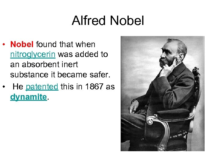 Alfred Nobel • Nobel found that when nitroglycerin was added to an absorbent inert