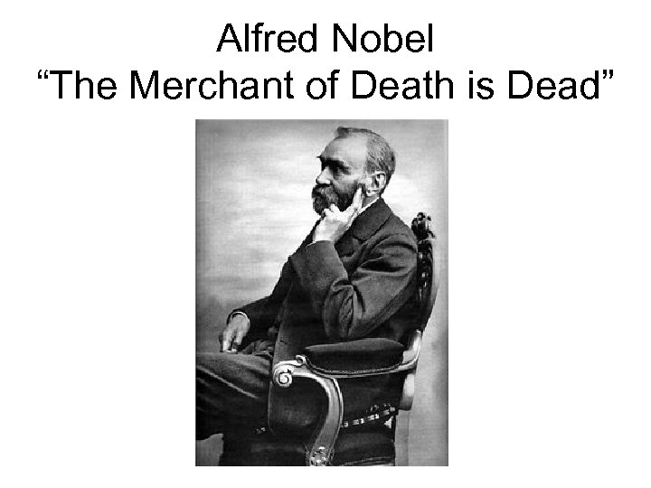 "Alfred Nobel ""The Merchant of Death is Dead"""