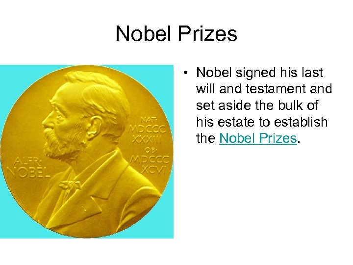 Nobel Prizes • Nobel signed his last will and testament and set aside the