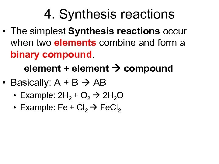 4. Synthesis reactions • The simplest Synthesis reactions occur when two elements combine and