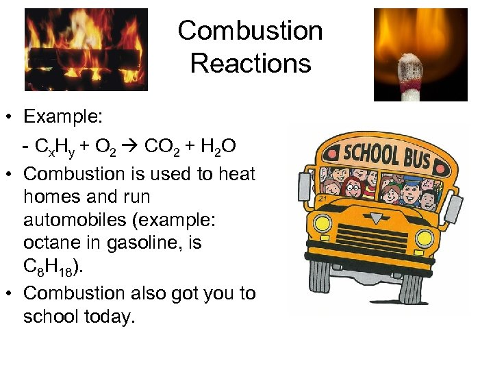 Combustion Reactions • Example: - Cx. Hy + O 2 CO 2 + H